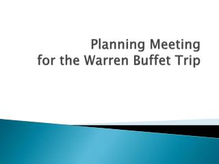 Planning Meeting for the Warren  Buffet Trip
