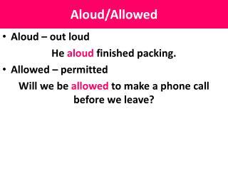 Aloud/Allowed