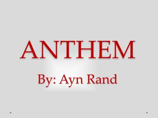 ANTHEM By:  Ayn  Rand