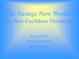 The Strange New Worlds: The Non-Euclidean Geometries