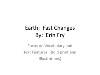 Earth:  Fast Changes By:  Erin Fry