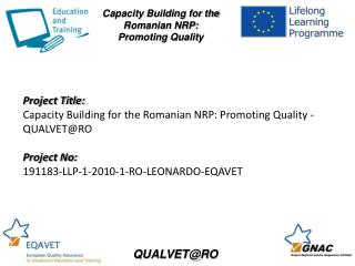 Project Title: Capacity  Building for the Romanian NRP: Promoting Quality - QUALVET@RO Project No: