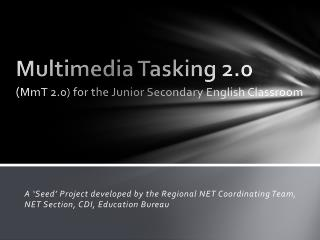 Multimedia Tasking 2.0 ( MmT  2.0) for the Junior Secondary English Classroom