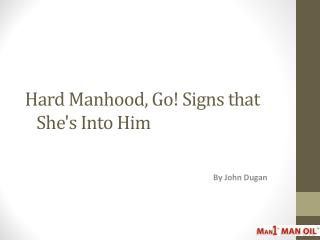 Hard Manhood, Go! Signs that She's Into Him