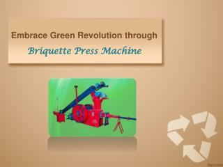 Embrace Green Revolution through Briquette Press Machine