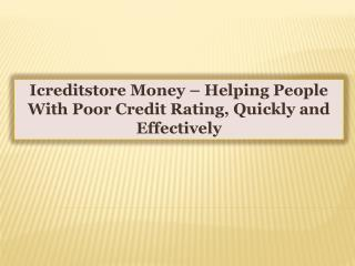 Icreditstore Money-Helping People With Poor Credit Rating,