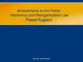 Amendments to the Polish  Insolvency and Reorganisation Law Paweł Kuglarz