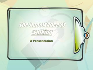 The Importance of walking