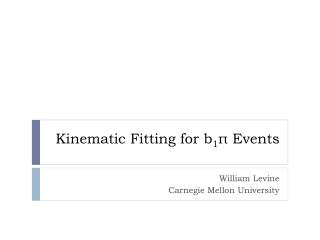 Kinematic Fitting for b 1 π Events