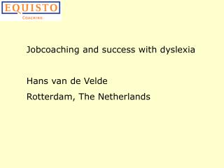 Jobcoaching and success with dyslexia Hans van de Velde Rotterdam, The Netherlands