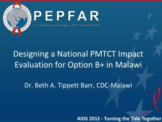 Designing a National PMTCT  Impact Evaluation for Option B+ in Malawi