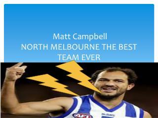 Matt Campbell NORTH MELBOURNE THE BEST TEAM EVER