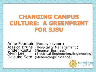 CHANGING CAMPUS CULTURE:  A GREENPRINT FOR SJSU