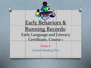 Early Behaviors & Running Records : Early Language and Literacy Certificate, Course 1