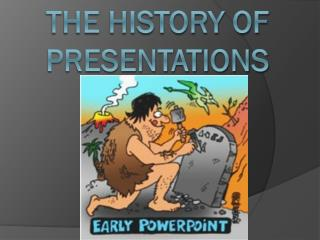 The history of presentations