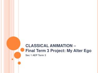 CLASSICAL ANIMATION  –  Final Term 3 Project: My Alter Ego