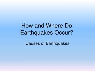 How  and Where Do  Earthquakes Occur?