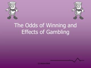 The Odds of Winning and Effects of Gambling