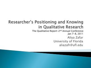 Researcher s Positioning and Knowing in Qualitative Research The Qualitative Report-2nd Annual Conference Jan 7-8, 2011
