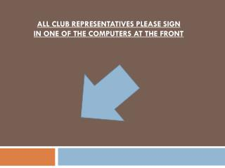 ALL CLUB REPRESENTATIVES PLEASE SIGN IN ONE OF THE COMPUTERS AT THE FRONT