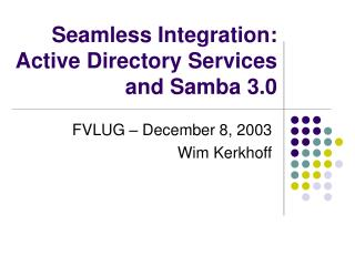 Seamless Integration:  Active Directory Services and Samba 3.0