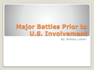 Major Battles Prior to U.S. Involvement