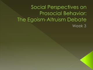 Social Perspectives on  Prosocial  Behavior:  The Egoism-Altruism Debate