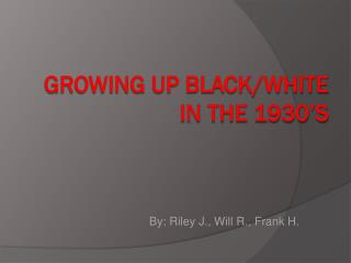 Growing up Black/white in the 1930's