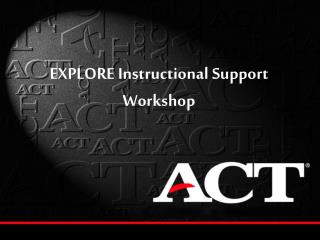 EXPLORE Instructional Support Workshop