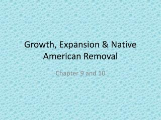 Growth, Expansion & Native American Removal