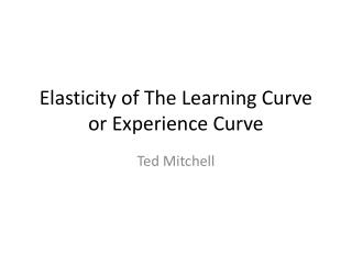 Elasticity of The Learning Curve or Experience Curve