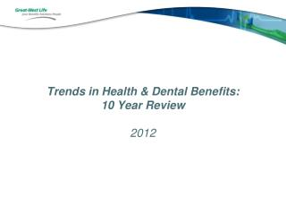 Trends in Health & Dental Benefits:  10 Year Review 2012
