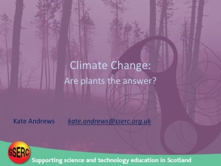 Climate Change: Are plants the answer? Kate Andrews kate.andrews@sserc.uk