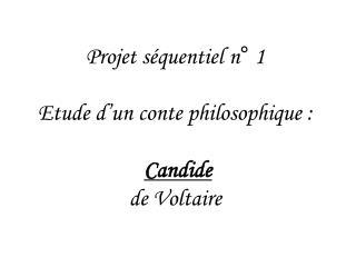 Projet séquentiel n° 1 Etude d'un conte philosophique : Candide de Voltaire