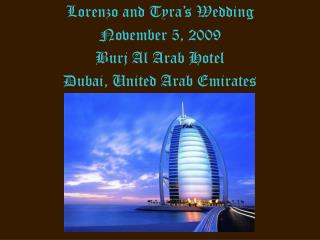 Lorenzo and  Tyra's  Wedding November 5, 2009 Burj  Al Arab Hotel Dubai, United Arab Emirates