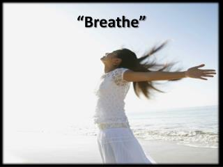 """""""Breathe"""""""