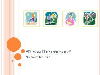 """""""Dixon Healthcare """""""