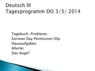 Deutsch III  Tagesprogramm  DO 3/3/ 2014