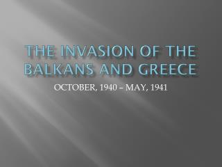 The invasion of the  balkans  and  greece