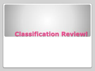 Classification Review!