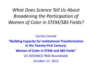 What Does Science Tell Us About Broadening the Participation of Women of Color in STEM/SBS Fields?