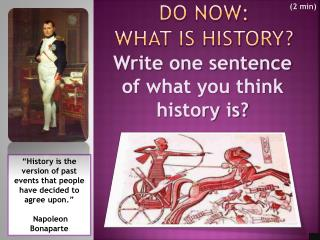 Do Now:  WHAT IS History?