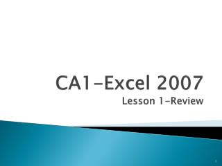 CA1-Excel 2007  Lesson  1-Review