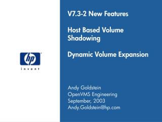 V7.3-2 New Features Host Based Volume Shadowing Dynamic Volume Expansion