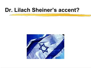 Dr. Lilach Sheiner's accent?