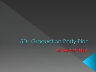 5DL Graduation Party Plan