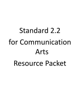 Standard 2.2  for Communication Arts  Resource Packet