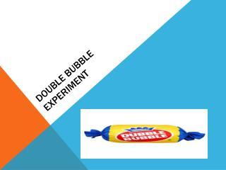 Double Bubble Experiment