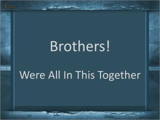 Brothers!