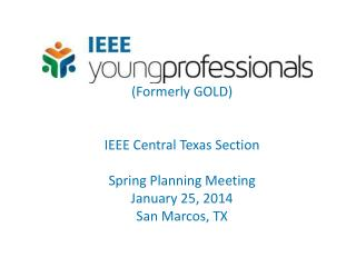 (Formerly GOLD) IEEE Central Texas Section Spring Planning Meeting  January 25, 2014